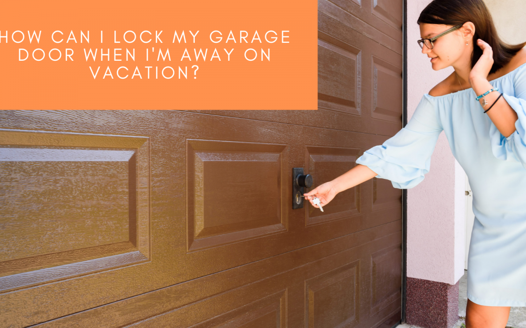 How can I lock my garage door when I'm away on vacation?